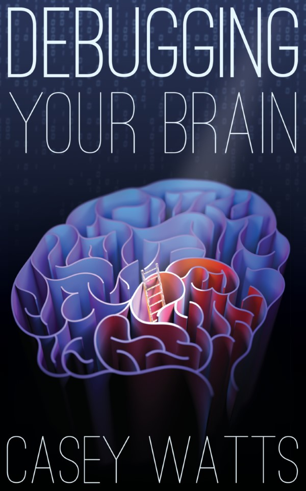 Debugging Your Brain by Casey Watts